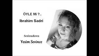 Öyle mi? / ibrahim Sadri/ Yesim Sevince