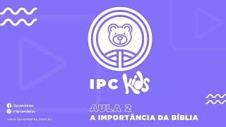 IPC Kids | Aula 2 - A importância da Bíblia