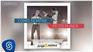 Baixar Jorge & Mateus - Depois do Jantar - [Como Sempre Feito Nunca] (Áudio Oficial)