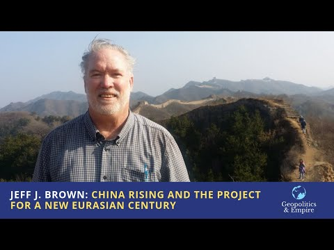 Jeff J. Brown: China Rising and the Project for a New Eurasian Century