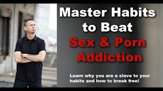 Master Habits to Break Free of Porn Addiction and Sex Addiction