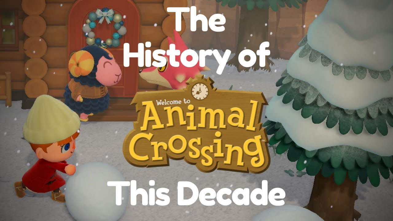 The History Of Animal Crossing Over The Last Decade Youtube