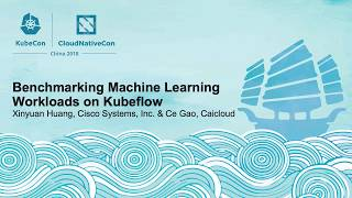 Benchmarking Machine Learning Workloads on Kubeflow - Xinyuan Huang, Cisco Systems, Inc. & Ce Gao