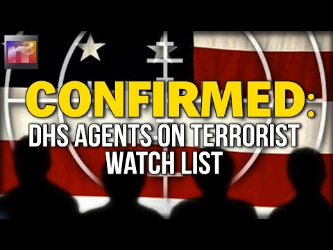 CONFIRMED: DHS AGENTS ON TERRORIST WATCH LIST