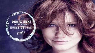 Hayat iki Bilet -  Deniz Seki (Murat Ozturk Remix)