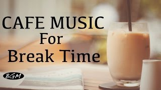 【Happy Cafe Music】Bossa Nova & Jazz Instrumental Music - Background Music - Let's have a break!!
