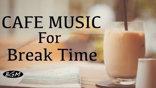 【Happy Cafe Music】Bossa Nova & Jazz Instrumental Music - Background Music - Let's have a break!!