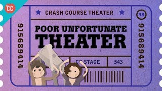 Poor Unfortunate Theater: Crash Course Theater #48