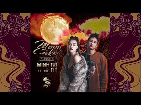 MOON CAKE - DJ MINH TRÍ ft. DJ Tít [Mixset]