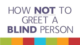 How NOT to Greet a Blind Person (descriptive audio)