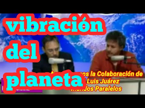Cambios de vibración en el planeta con José Luis Rueda-circac y mundos Paralelos