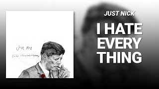 I Hate Everything // Just Nick
