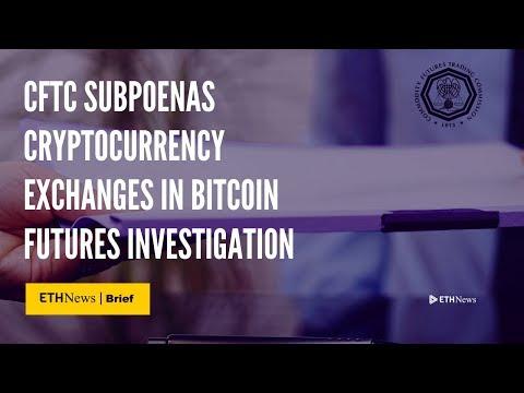 CFTC Subpoenas Crypto Exchanges In Bitcoin Futures Investigation   ETHNews Brief