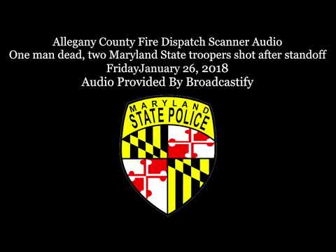 Allegany County Dispatch Scanner Audio two Maryland State troopers shot after standoff