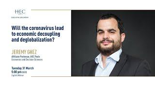 HEC Webinars Series - Will the coronavirus lead to economic decoupling and deglobalization?