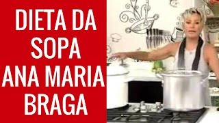 Dieta da Sopa  para Emagrecer, Dieta da Sopa Ana Maria Braga
