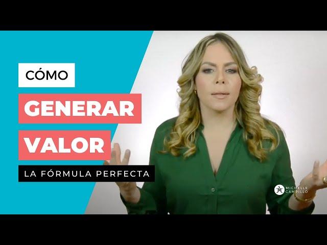 COMO GENERAR VALOR   Michelle Campillo