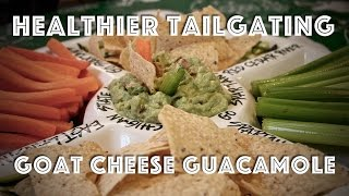 A Healthier Tailgate - Goat Cheese Guacamole Recipe