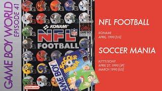 Game Boy World #041: NFL Football [Konami, 1990] & Soccer Mania [Kitty/Sony, 1990]