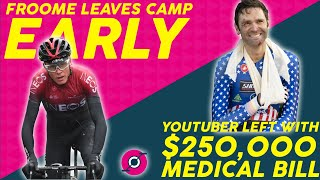 Froome Leaves TRAINING Camp EARLY & Youtube CYCLIST left with $250,000 BILL!!