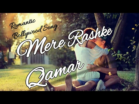 mere-rashke-qamar-|-most-romantic-song-|-arijit-singh-|-bollywood-song-|-2017