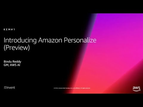 AWS re:Invent 2018: NEW! Introducing Amazon Personalize: Real-time Personalization & Recommendations
