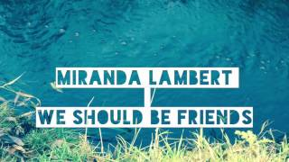 Miranda  Lambert - New Music - We Should Be Friends Video