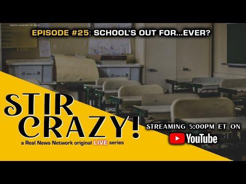 Stir Crazy! Episode #25: Schools Out For...Ever?