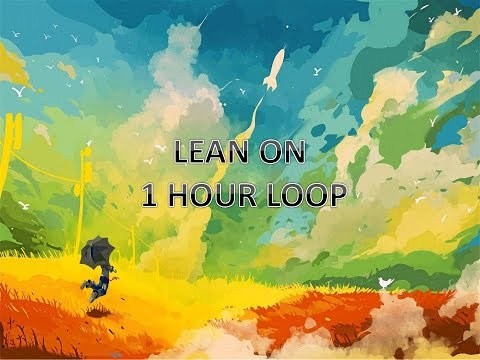 1 Hour Loop Leon On Major Lazer & DJ Snake - Lean On (feat. MØ)