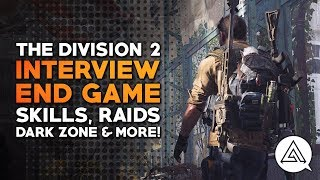 The Division 2 Interview - End Game, Skills, Raids, Dark Zone & More!