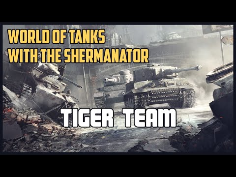 Tiger Team - World of Tanks with The Shermanator