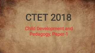 CTET 2018, Paper-1 Child development and pedagogy Answers, Explained in Anglo-Assamese.