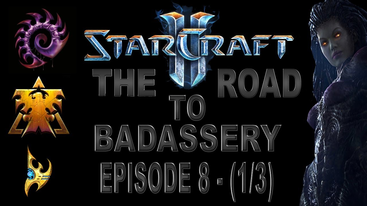 Starcraft II: The Road to Badassery -- Episode 8: The Road gets Harder (1/3)