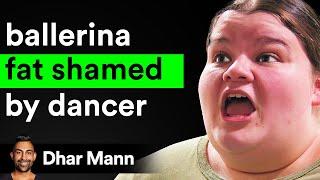 Ballerina FAT SHAMED By Dancer ft. @Jordan Matter and Lizzy Howell | Dhar Mann