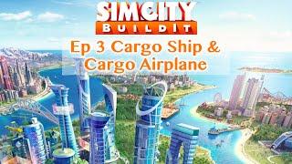 SimCity Ep 3 Cargo Ship &  Cargo Airplane.