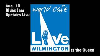 Wednesday Blues Jam - Aug 10, 2011 Finale - World Cafe Live at the Queen - Wilmington, Delaware