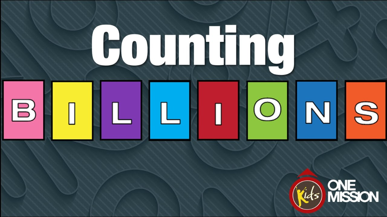 Counting BILLIONS