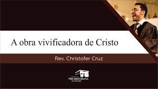 A obra vivificadora de Cristo   Rev. Christofer Cruz (1 Coríntios 15.20-22)