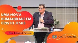 UMA NOVA HUMANIDADE EM CRISTO JESUS - Rev. Edward Pereira
