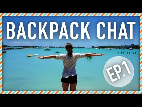 BACKPACK CHAT | Ep:1 | Travel Talk, Tips, Tricks & Your Questions ANSWERED!