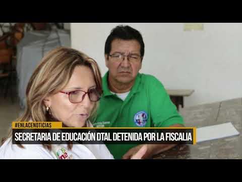 Secretaria de educación departamental detenida por la fiscalia