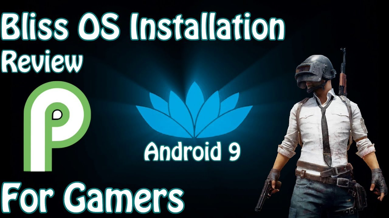 Bliss OS Android 9 0 For PC / Laptop Alternative Of Phoenix OS /  Installation Review For PUBG Mobile