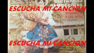 ESCUCHA MI CANCION-GUITARRAS CAMPESINAS INTERPRETA A LOS CUYOS.