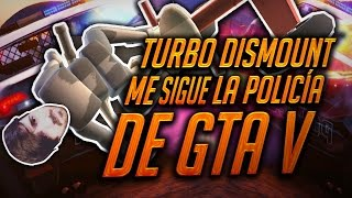 ¡ ME PERSIGUE LA POLICIA DE GTA V ! | TURBO DISMOUNT  ( BERSGAMER )