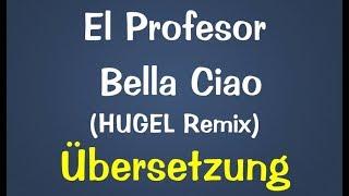 El Profesor - Bella Ciao (HUGEL Remix) Deutsche Übersetzung