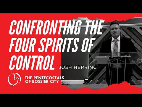 """Confronting The Four Spirits Of Control"" – Josh Herring"
