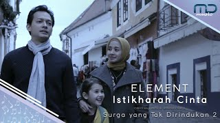 Element - Istikharah Cinta (Official Music Video) I OST. Surga yang Tak Dirindukan 2