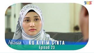 Akasia  Ku Kirim Cinta  Episode 23