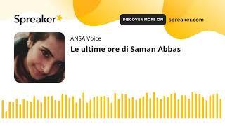 Le ultime ore di Saman Abbas