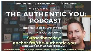Welcome to The Authentic You Podcast: Incredible True Stories & The Ultimate Career Advice